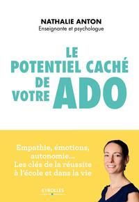 LE POTENTIEL CACHE DE VOTRE ADO - EMPATHIE, EMOTIONS, AUTONOMIE ... LES CLES DE LA REUSSITE A L'ECOL