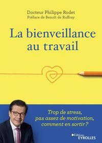 LA BIENVEILLANCE AU TRAVAIL - TROP DE STRESS, PAS ASSEZ DE MOTIVATION, COMMENT EN SORTIR ? PREFACE D