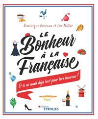 LE BONHEUR A LA FRANCAISE - ET SI ON AVAIT DEJA TOUT POUR ETRE HEUREUX