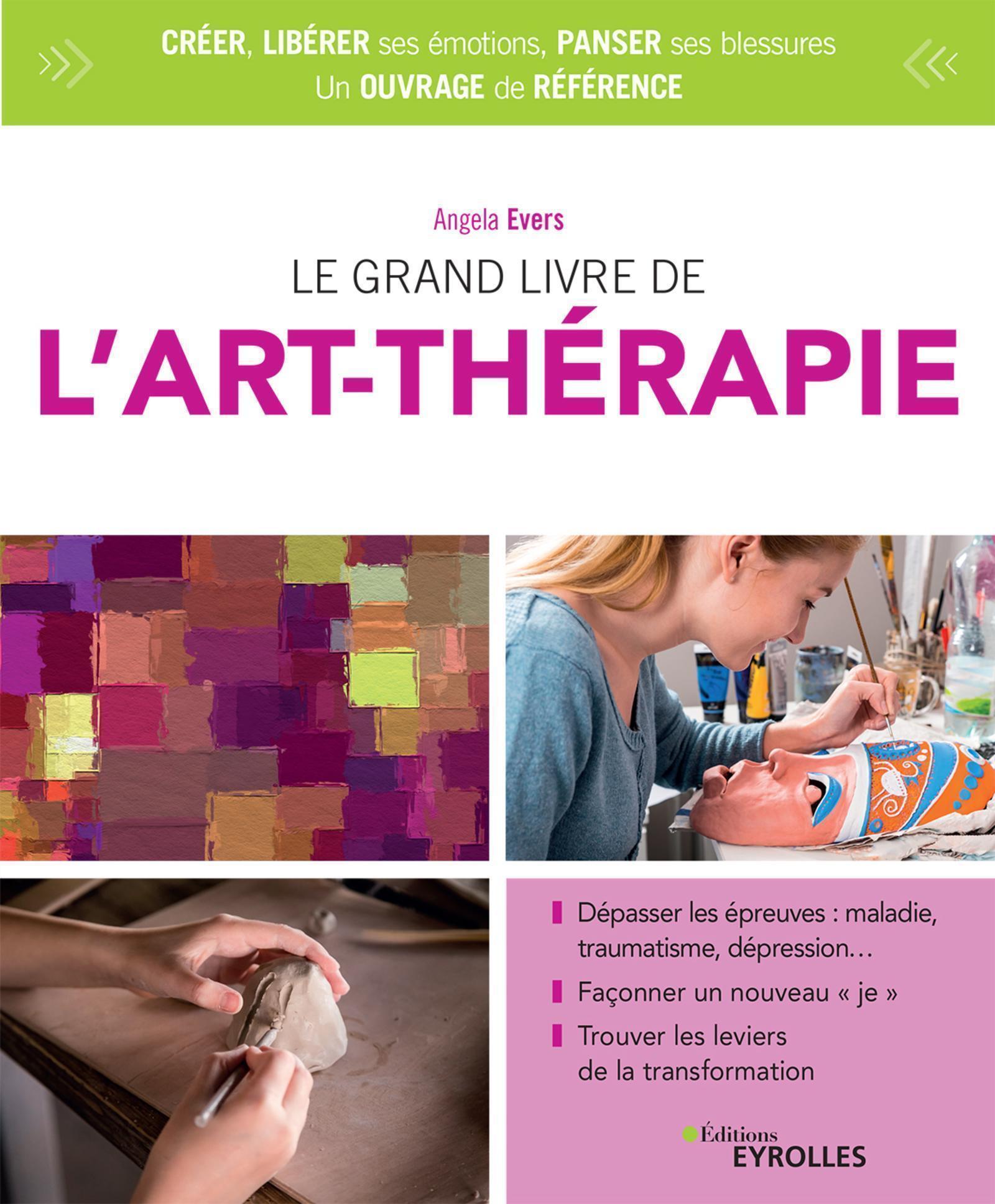 LE GRAND LIVRE DE L'ART-THERAPIE - DEPASSER LES EPREUVES : MALADIE, TRAUMATISME, DEPRESSION... FACON