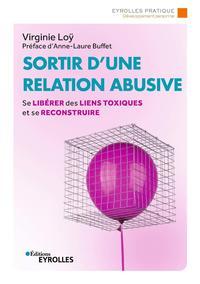 SORTIR D'UNE RELATION ABUSIVE - SE LIBERER DES LIENS TOXIQUES ET SE RECONSTRUIRE. PREFACE D'ANNE-LAU