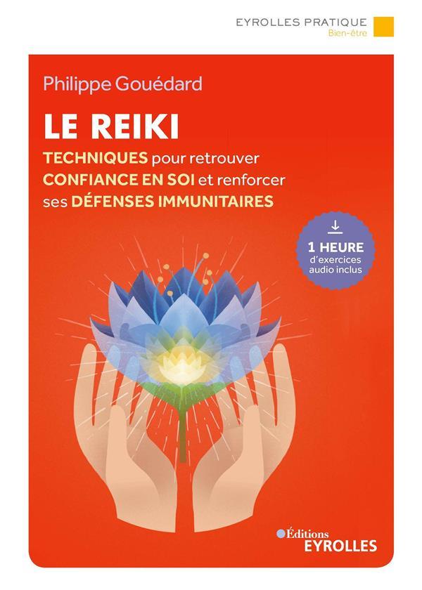 LE REIKI - TECHNIQUES POUR RETROUVER CONFIANCE EN SOI ET RENFORCER SES DEFENSES IMMUNITAIRES