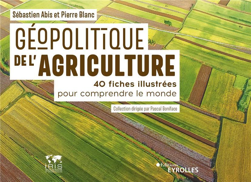 GEOPOLITIQUE DE L'AGRICULTURE - 40 FICHES ILLUSTREES POUR COMPRENDRE LE MONDE
