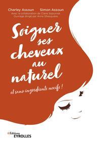 SOIGNER SES CHEVEUX AU NATUREL - ET SANS INGREDIENTS NOCIFS !