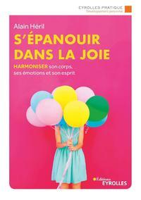 S'EPANOUIR DANS LA JOIE - HARMONISER SON CORPS, SES EMOTIONS ET SON ESPRIT