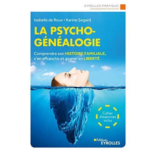 LA PSYCHOGENEALOGIE - COMPRENDRE SON HISTOIRE FAMILIALE, S'EN AFFRANCHIR ET GAGNER EN LIBERTE
