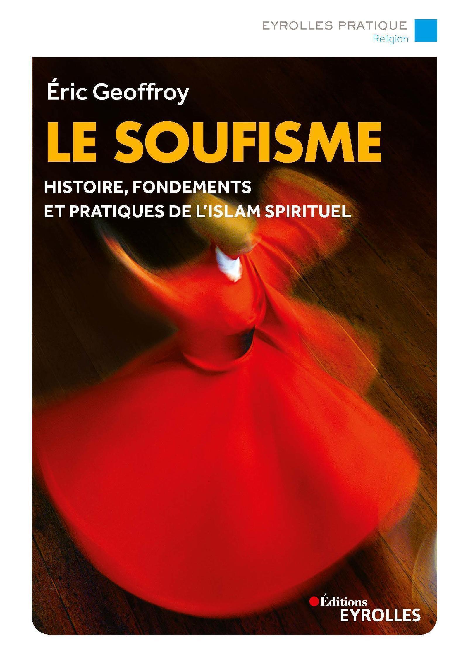 LE SOUFISME - HISTOIRE FONDEMENTS  ET PRATIQUES DE L ISLAM SPIRITUEL