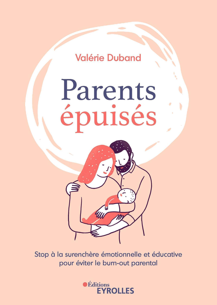 PARENTS EPUISES - STOP A LA SURENCHERE EMOTIONNELLE ET EDUCATIVE POUR EVITER LE BURNOUT PARENTAL