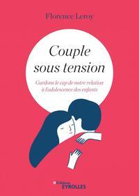 COUPLE SOUS TENSION - GARDONS LE CAP DE NOTRE RELATION A L ADOLESCENCE DES ENFANTS
