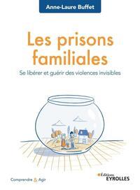 LES PRISONS FAMILIALES - SE LIBERER ET GUERIR DES VIOLENCES INVISIBLES