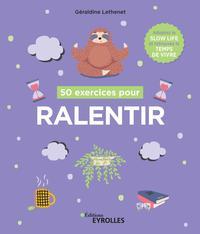 50 EXERCICES POUR RALENTIR - ADOPTEZ LA SLOW LIFE ET RETROUVEZ LE TEMPS DE VIVRE