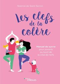 LES CLEFS DE LA COLERE - MANUEL DE SURVIE POUR PARENTS AU BORD DE LA CRISE DE NERFS
