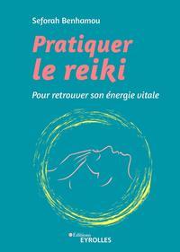 PRATIQUER LE REIKI - POUR RETROUVER SON ENERGIE VITALE