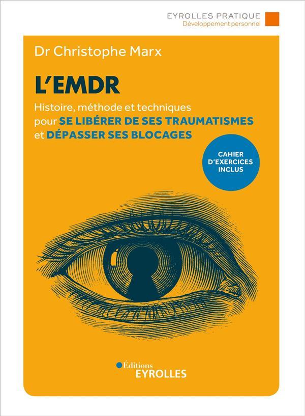 L'EMDR - HISTOIRE, METHODE ET TECHNIQUES POUR SE LIBERER DE SES TRAUMATISMES ET DEPASSER SES BLOCAGE