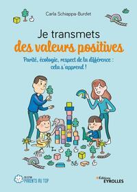 JE TRANSMETS DES VALEURS POSITIVES - PARITE, ECOLOGIE, RESPECT DE LA DIFFERENCE : CELA S'APPREND