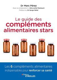 LE GUIDE DES COMPLEMENTS ALIMENTAIRES STARS - VITAMINE C  VITAMINE D  MAGNESIUM  ZINC  OMEGA 3 ET CO