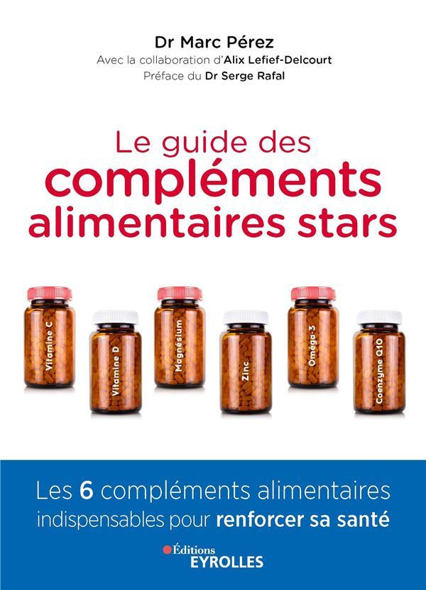 LE GUIDE DES COMPLEMENTS ALIMENTAIRES STARS - VITAMINE C, VITAMINE D, MAGNESIUM, ZINC, OMEGA-3 ET CO