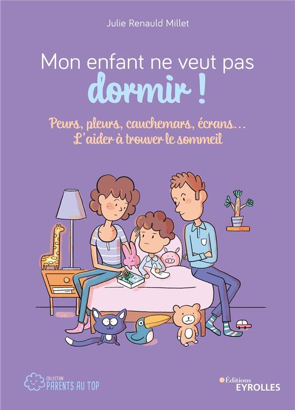 MON ENFANT NE VEUT PAS DORMIR ! - PEURS, PLEURS, CAUCHEMARS, ECRANS... L'AIDER A TROUVER LE SOMMEIL