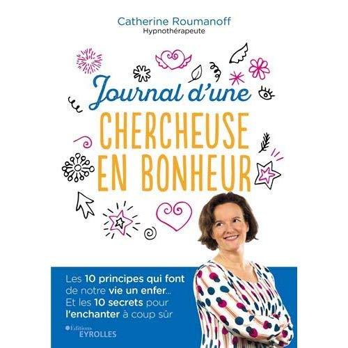 JOURNAL D'UNE CHERCHEUSE EN BONHEUR - LES 10 PRINCIPES QUI FONT DE NOTRE VIE UN ENFER... ET LES 10 S