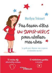 PAS BESOIN D'ETRE UN SUPER-HEROS POUR REALISER MES REVES - LE GUIDE POUR DEPASSER MES CROYANCES ET R