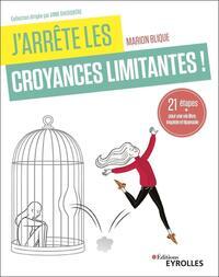J'ARRETE LES CROYANCES LIMITANTES ! - 21 ETAPES POUR UNE VIE LIBRE, INSPIREE ET EPANOUIE