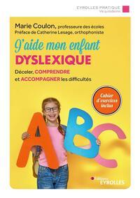 J AIDE MON ENFANT DYSLEXIQUE - DECELER  COMPRENDRE ET ACCOMPAGNER LES DIFFICULTES