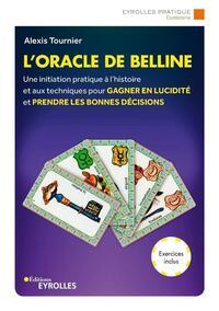 L'ORACLE DE BELLINE - UNE INITIATION PRATIQUE A L'HISTOIRE ET AUX TECHNIQUES POUR GAGNER EN LUCIDITE