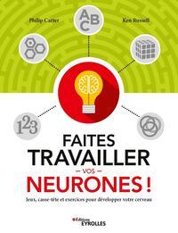FAITES TRAVAILLER VOS NEURONES ! - JEUX, CASSE-TETE ET EXERCICES POUR DEVELOPPER VOTRE CERVEAU