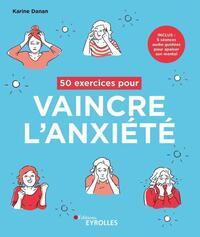 50 EXERCICES POUR VAINCRE L'ANXIETE - INCLUS : 5 SEANCES AUDIO GUIDEES POUR APAISER SON MENTAL