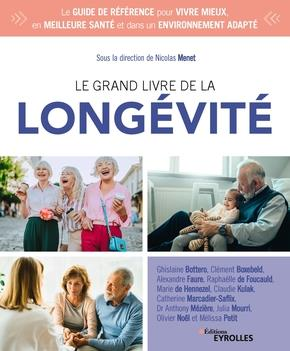 LE GRAND LIVRE DE LA LONGEVITE - LE GUIDE DE REFERENCE POUR VIVRE MIEUX, EN MEILLEURE SANTE ET DANS