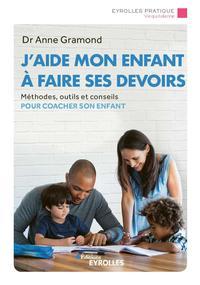 J'AIDE MON ENFANT A FAIRE SES DEVOIRS - METHODES, OUTILS ET CONSEILS POUR COACHER SON ENFANT