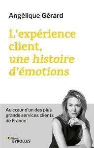 L'EXPERIENCE CLIENT, UNE HISTOIRE D'EMOTIONS - LE DEFI DE RE-ENCHANTER UN DES PLUS GRANDS SERVICES C