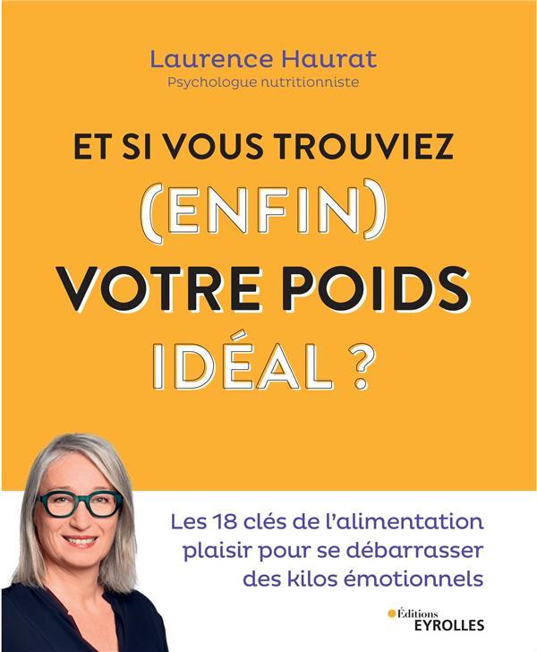 ET SI VOUS TROUVIEZ (ENFIN) VOTRE POIDS IDEAL ? - LES 18 CLES DE L'ALIMENTATION PLAISIR POUR SE DEBA