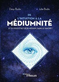 DE L'INTUITION A LA MEDIUMNITE - ET SI VOUS ETIEZ DEJA MEDIUM, SANS LE SAVOIR ?