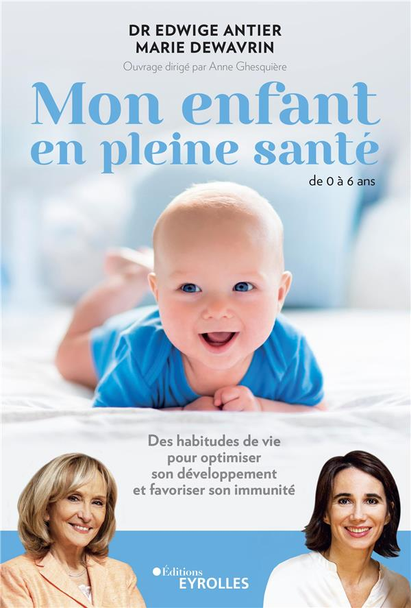 MON ENFANT EN PLEINE SANTE - DE 0 A 6 ANS - DES HABITUDES DE VIE POUR OPTIMISER SON DEVELOPPEMENT ET