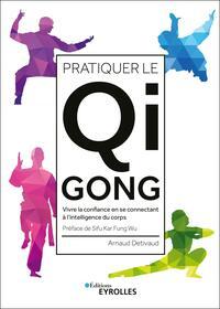 PRATIQUER LE QI GONG - VIVRE LA CONFIANCE EN SE CONNECTANT A L'INTELLIGENCE DU CORPS. PREFACE DE SIF