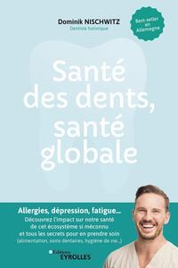 SANTE DES DENTS, SANTE GLOBALE - ALLERGIE, DEPRESSION, FATIGUE... DECOUVREZ L'IMPACT SUR NOTRE SANTE
