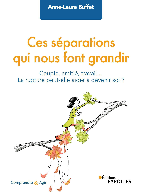 CES SEPARATIONS QUI NOUS FONT GRANDIR - COUPLE, AMITIE, TRAVAIL... LA RUPTURE PEUT-ELLE AIDER A DEVE