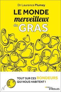 LE MONDE MERVEILLEUX DU GRAS - TOUT SUR CES RONDEURS QUI NOUS HABITENT !
