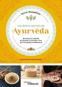 LES DIVINS SECRETS DE L'AYURVEDA - RECETTES ET RITUELS DE BEAUTE ET DE BIEN-ETRE PAR LES PLANTES IND
