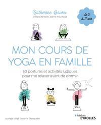 MON COURS DE YOGA EN FAMILLE - 80 POSTURES ET ACTIVITES LUDIQUES POUR ME RELAXER AVANT DE DORMIR.DE