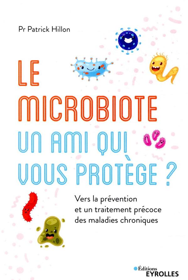 LE MICROBIOTE, UN AMI QUI VOUS PROTEGE ? - VERS LA PREVENTION ET UN TRAITEMENT PRECOCE DES MALADIES