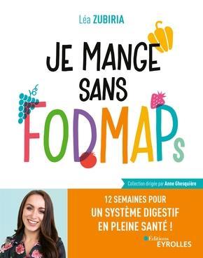 JE MANGE SANS FODMAPS - 12 SEMAINES POUR UN SYSTEME DIGESTIF EN PLEINE SANTE !