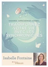 TRANSFORMEZ VOTRE VIE AVEC LES SYNCHRONICITES - HASARDS, COINCIDENCES, SIGNES...