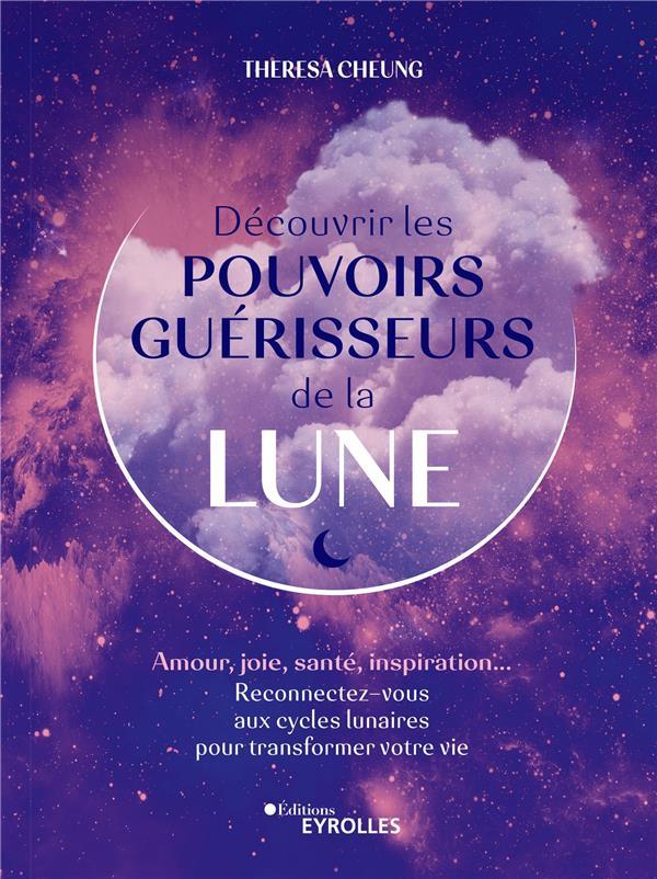 DECOUVRIR LES POUVOIRS GUERISSEURS DE LA LUNE - AMOUR, JOIE, SANTE, INSPIRATION... RECONNECTEZ-VOUS