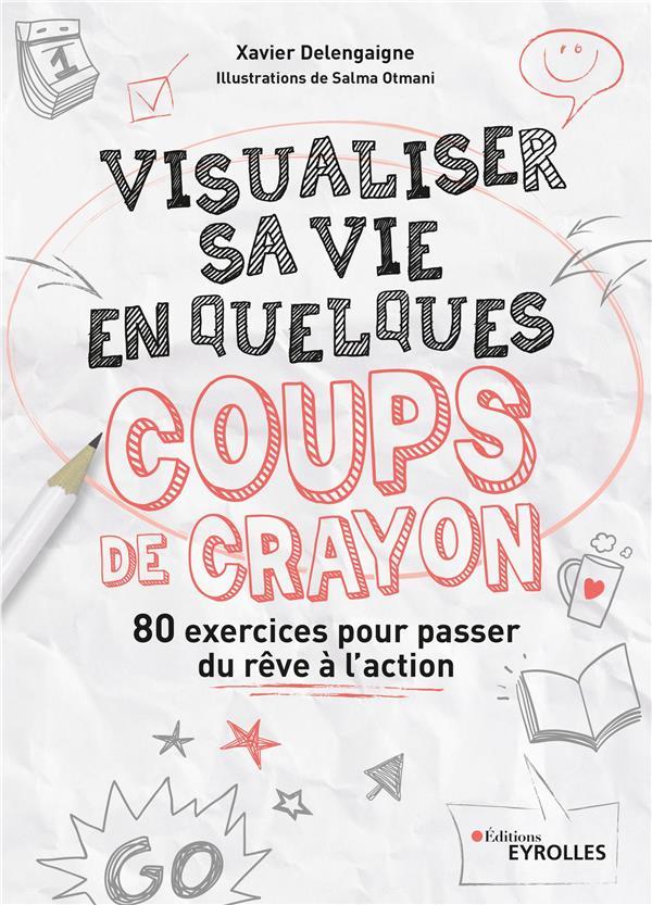VISUALISER SA VIE EN QUELQUES COUPS DE CRAYON - 80 EXERCICES POUR PASSER DU REVE A L'ACTION