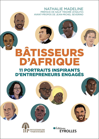 BATISSEURS D'AFRIQUE - 11 PORTRAITS INSPIRANTS D'ENTREPRENEURS ENGAGES. PREFACE DE SALIF TRAORE (A'S