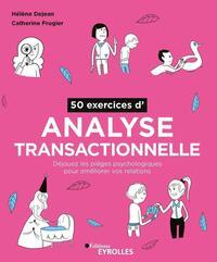 50 EXERCICES D'ANALYSE TRANSACTIONNELLE - DEJOUEZ LES PIEGES PSYCHOLOGIQUES POUR AMELIORER VOS RELAT