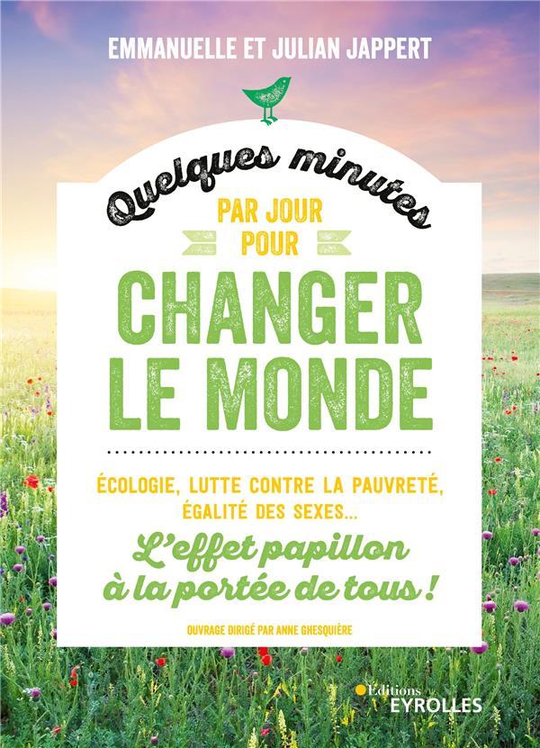 QUELQUES MINUTES PAR JOUR POUR CHANGER LE MONDE - ECOLOGIE, LUTTE CONTRE LA PAUVRETE, EGALITE DES SE