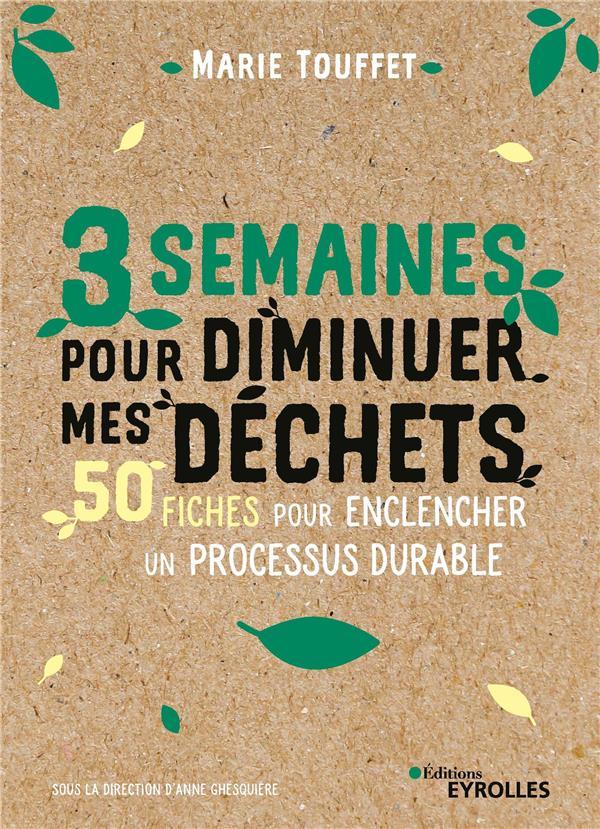 3 SEMAINES POUR DIMINUER MES DECHETS - 50 FICHES POUR ENCLENCHER UN PROCESSUS DURABLE